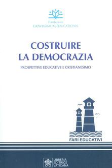 Costruire la democrazia. Prospettive educative e cristianesimo - copertina