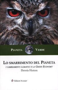 Libro Lo smarrimento del pianeta. I cambiamenti climatici e la green economy Dennis Hutton