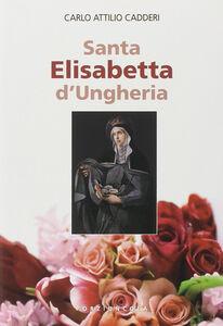 Libro Santa Elisabetta d'Ungheria Carlo A. Cadderi