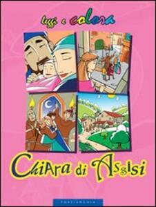 Chiara di Assisi. Ediz. illustrata