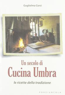 Un secolo di cucina umbra. Le ricette della tradizione.pdf
