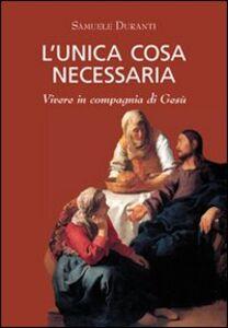 Foto Cover di L' unica cosa necessaria, Libro di Samuele Duranti, edito da Porziuncola