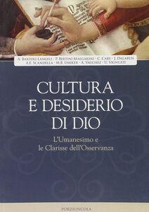 Foto Cover di Cultura e desiderio di Dio. L'Umanesimo e le Clarisse dell'Osservanza, Libro di  edito da Porziuncola