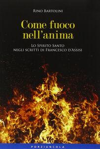 Foto Cover di Come fuoco nell'anima. Lo Spirito Santo negli scritti di Francesco d'Assisi, Libro di Rino Bartolini, edito da Porziuncola
