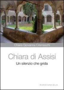 Libro Chiara di Assisi. Un silenzio che grida Chiara G. Cremaschi