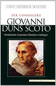 Foto Cover di Per conoscere Giovanni Duns Scoto, Libro di José A. Merino, edito da Porziuncola
