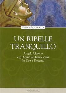 Libro Un ribelle tranquillo. Angelo Clareno e gli spirituali Felice Accrocca