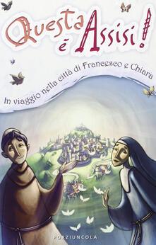 Adiaphora.it Questa è Assisi. Viaggio illustrato nella città di Francesco e Chiara. Ediz. illustrata Image
