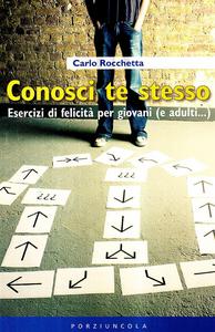 Libro Conosci te stesso. Esercizi di felicità per giovani (e adulti...) Carlo Rocchetta