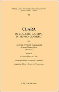 Clara. In claustro latebat, in mundo clarebat