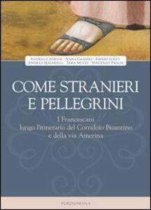 Libro Come stranieri e pellegrini. I francescani lungo l'itinerario del Corridoio Bizantino e della via Amerina