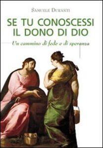 Libro Se tu conoscessi il dono di Dio. Un cammino di fede e di speranza Samuele Duranti