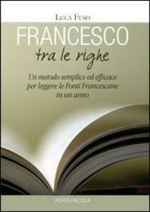 Francesco tra le righe. Un metodo semplice ed efficace per leggere le fonti francescane in un anno