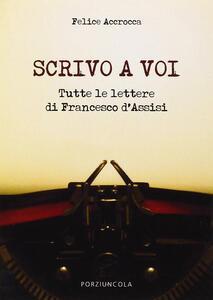 Scrivo a voi. Tutte le lettere di Francesco d'Assisi