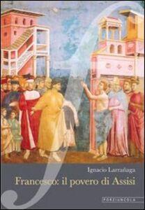 Foto Cover di Francesco: il povero di Assisi, Libro di Ignacio Larranaga, edito da Porziuncola
