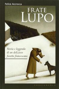 Frate Lupo. Storia e leggenda di un delizioso fioretto francescano