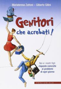 Libro Genitori che acrobati! Gilberto Gillini , Mariateresa Zattoni