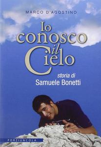 Libro Io conosco il cielo. Storia di Samuele Bonetti Marco D'Agostino