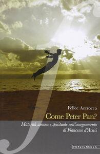 Libro Come Peter Pan? Maturità umana e spirituale nell'insegnamento di Francesco d'Assisi Felice Accrocca