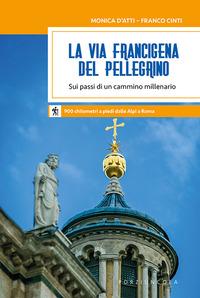 La La via Francigena del pellegrino. Sui passi di un cammino millenario - D'Atti Monica Cinti Franco - wuz.it