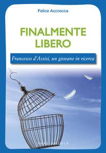 Finalmente libero. Francesco d'Assisi, un giovane in ricerca