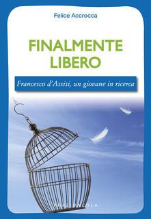 Finalmente libero. Francesco d'Assisi, un giovane in ricerca - Felice Accrocca - copertina