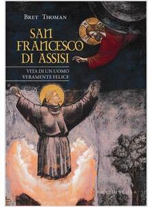 Teamforchildrenvicenza.it San Francesco di Assisi. Vita di un uomo veramente felice Image