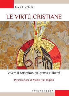 Capturtokyoedition.it Le virtù cristiane. Vivere il battesimo tra grazia e libertà Image
