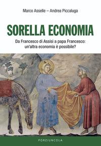 Sorella economia. Da Francesco di Assisi a papa Francesco: un'altra economia è possibile? - Asselle Marco Piccaluga Andrea - wuz.it