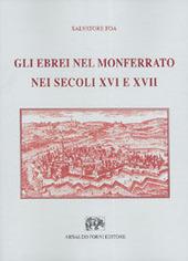 Gli ebrei nel Monferrato nei secoli XVI e XVII (rist. anast. Alessandria, 1914)