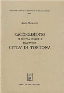Libro Raccoglimento di nuova historia dell'antica città di Tortona (rist. anast. Tortona, 1618) Nicolò Montemerlo