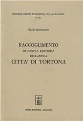 Raccoglimento di nuova historia dell'antica città di Tortona (rist. anast. Tortona, 1618)