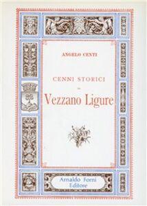 Libro Cenni storici di Vezzano Ligure (rist. anast. 1898) Angelo Centi