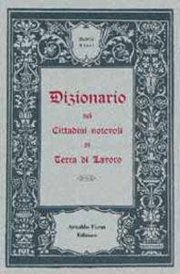 Libro Dizionario dei cittadini notevoli di Terra di Lavoro (rist. anast. Sora, 1915) Achille Lauri