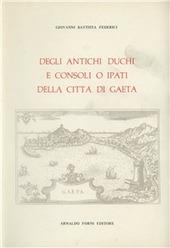 Degli antichi duchi e consoli o ipati della citta di Gaeta (rist. anast. Napoli, 1791)