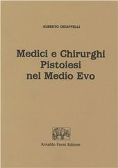 Medici e chirurghi pistoiesi nel Medio Evo (rist. anast. 1909)