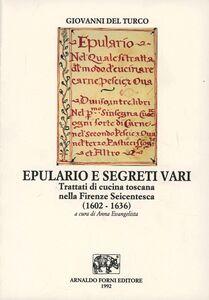 Libro Epulario e segreti vari. Trattati di cucina toscana nella Firenze seicentesca (rist. anast. Firenze, 1602) Giovanni Del Turco