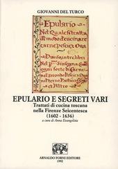 Epulario e segreti vari. Trattati di cucina toscana nella Firenze seicentesca (rist. anast. Firenze, 1602)
