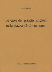 Libro Le case dei principi angioini nella piazza di Castelnuovo (rist. anast.) Giuseppe De Blasiis