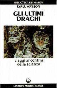 Foto Cover di Gli ultimi draghi. Viaggi ai confini della scienza, Libro di Lyall Watson, edito da Edizioni Mediterranee