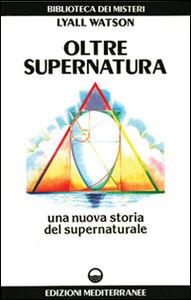 Foto Cover di Oltre supernatura, Libro di Lyall Watson, edito da Edizioni Mediterranee