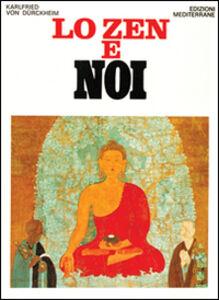 Foto Cover di Lo zen e noi, Libro di Karlfried Dürckheim, edito da Edizioni Mediterranee