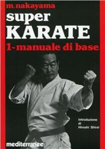 Super karate. Vol. 1: Manuale di base.