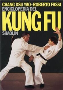 Enciclopedia del kung fu Shaolin. Vol. 1 - Roberto Fassi,Dsu Yao Chang - copertina