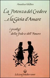 Foto Cover di La potenza del credere e la gioia d'amare, Libro di Amadeus Voldben, edito da Edizioni Mediterranee