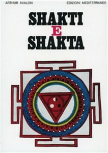 Libro Shakti e shakta Arthur Avalon