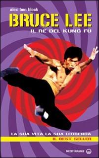 Bruce Lee. La sua vita, la sua leggenda - Ben Block Alex - wuz.it