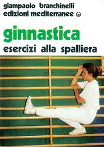 Libro Ginnastica. Esercizi alla spalliera Giampaolo Branchinelli