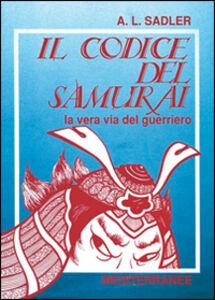Libro Il codice del samurai. La vera via del guerriero A. L. Sadler