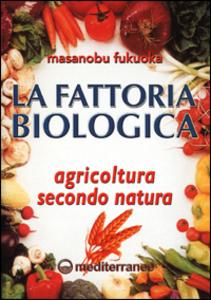 Libro La fattoria biologica. Agricoltura secondo natura Masanobu Fukuoka